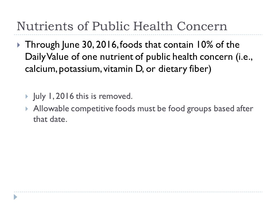 Nutrients of Public Health Concern  Through June 30, 2016, foods that contain 10% of the Daily Value of one nutrient of public health concern (i.e., calcium, potassium, vitamin D, or dietary fiber)  July 1, 2016 this is removed.