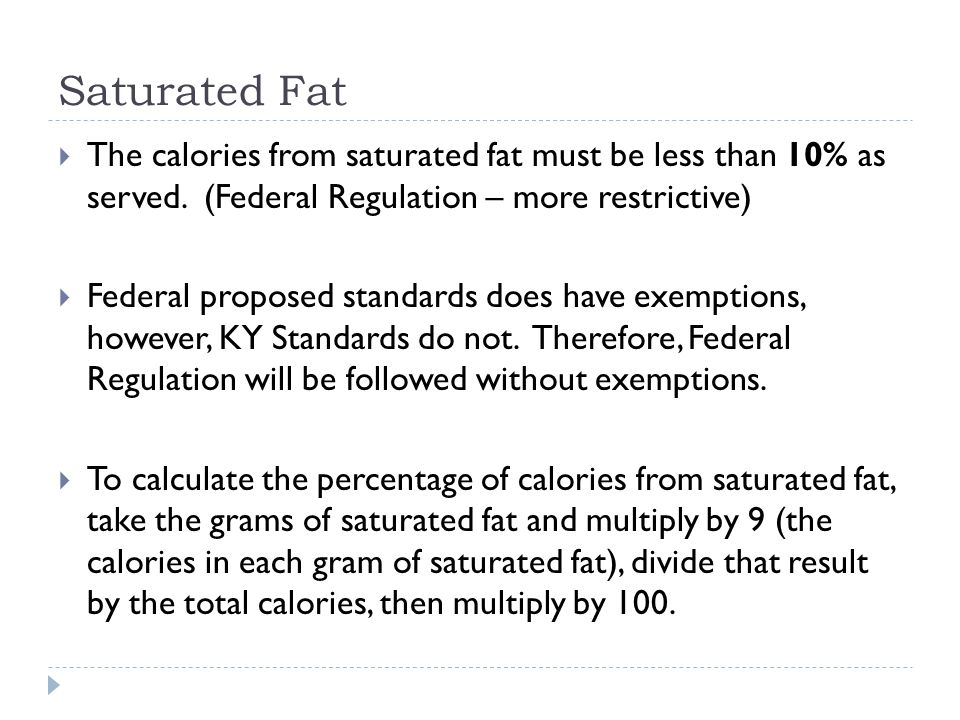 Saturated Fat  The calories from saturated fat must be less than 10% as served.