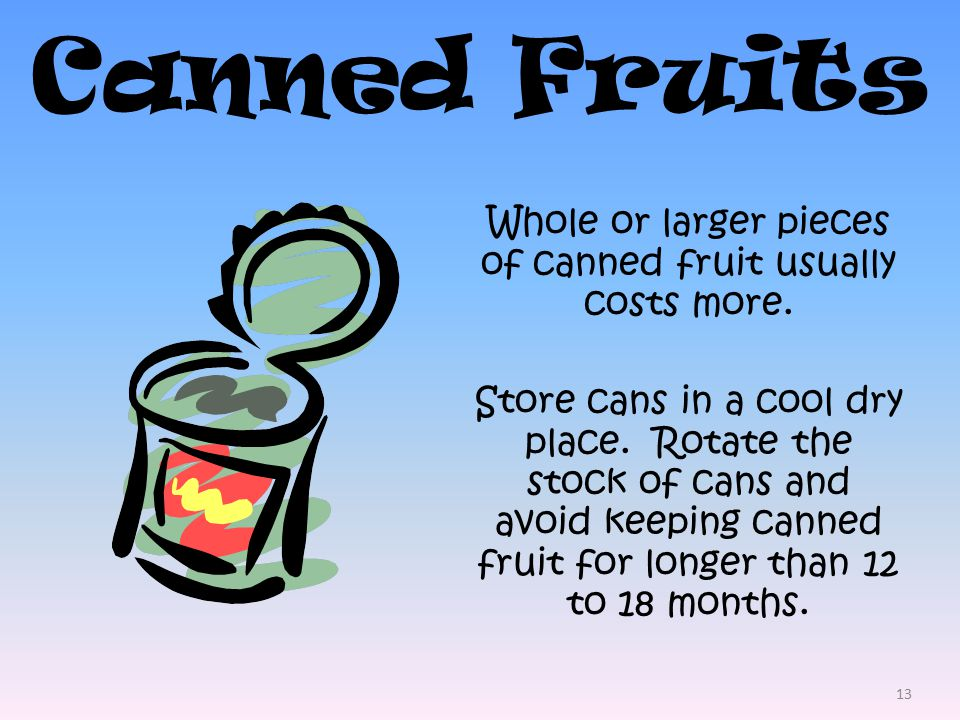 13 Canned Fruits Whole or larger pieces of canned fruit usually costs more.