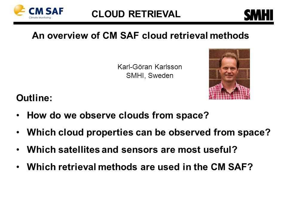 An overview of CM SAF cloud retrieval methods Karl-Göran Karlsson SMHI, Sweden Outline: How do we observe clouds from space.
