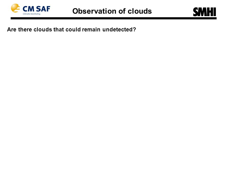 Are there clouds that could remain undetected Observation of clouds