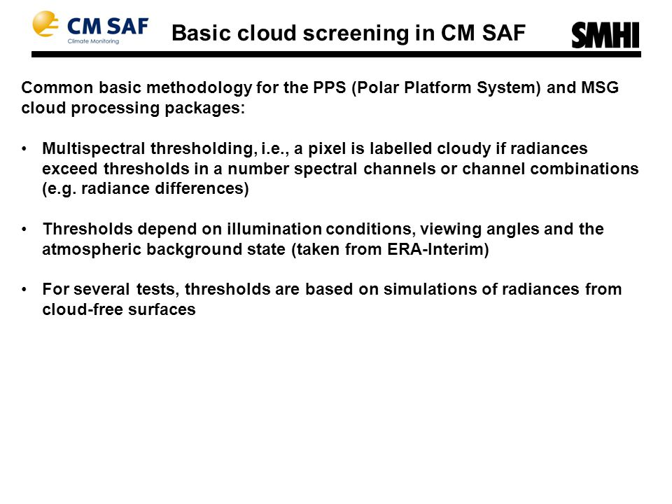 Common basic methodology for the PPS (Polar Platform System) and MSG cloud processing packages: Multispectral thresholding, i.e., a pixel is labelled