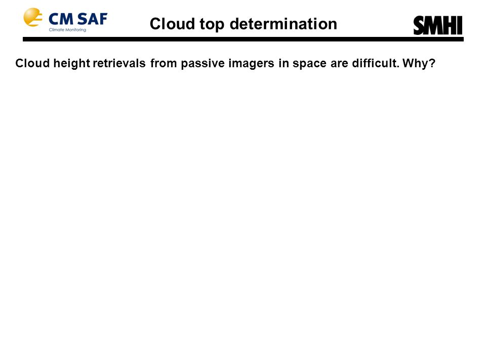 Cloud height retrievals from passive imagers in space are difficult. Why? Cloud top determination
