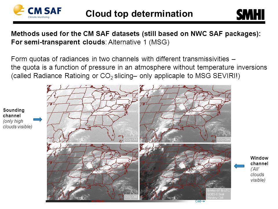 Methods used for the CM SAF datasets (still based on NWC SAF packages): Cloud top determination For semi-transparent clouds: Alternative 1 (MSG) Form