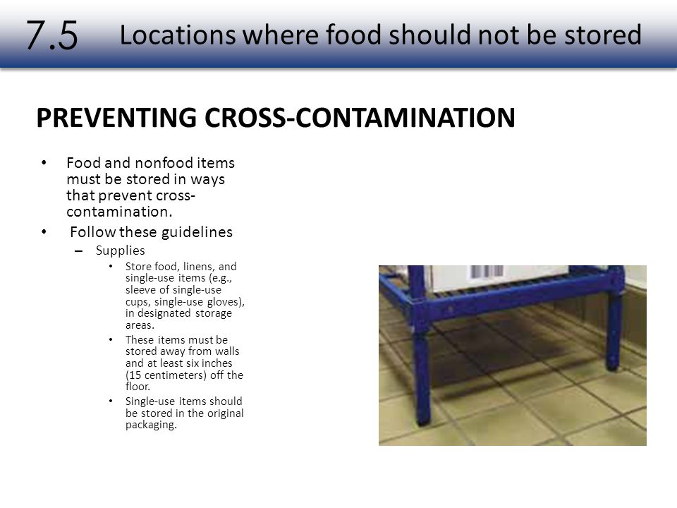 Food and nonfood items must be stored in ways that prevent cross- contamination. Follow these guidelines – Supplies Store food, linens, and single-use