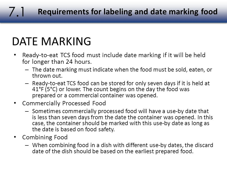 Ready-to-eat TCS food must include date marking if it will be held for longer than 24 hours. – The date marking must indicate when the food must be so