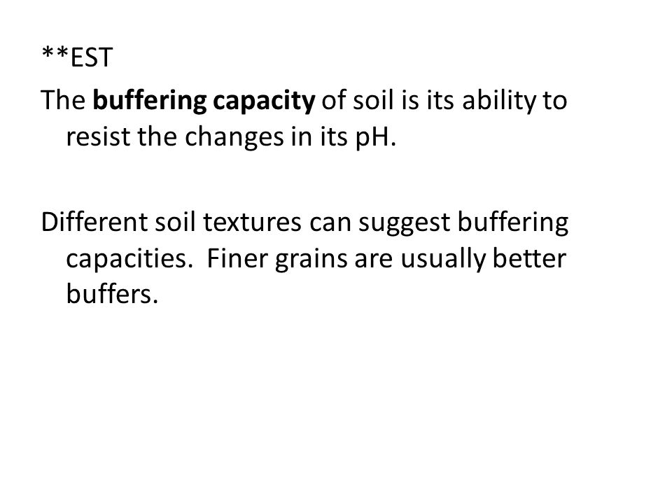 **EST The buffering capacity of soil is its ability to resist the changes in its pH.