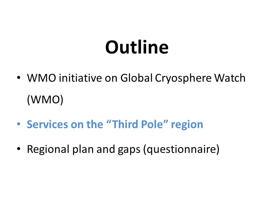 Outline WMO initiative on Global Cryosphere Watch (WMO) Services on the Third Pole region Regional plan and gaps (questionnaire)