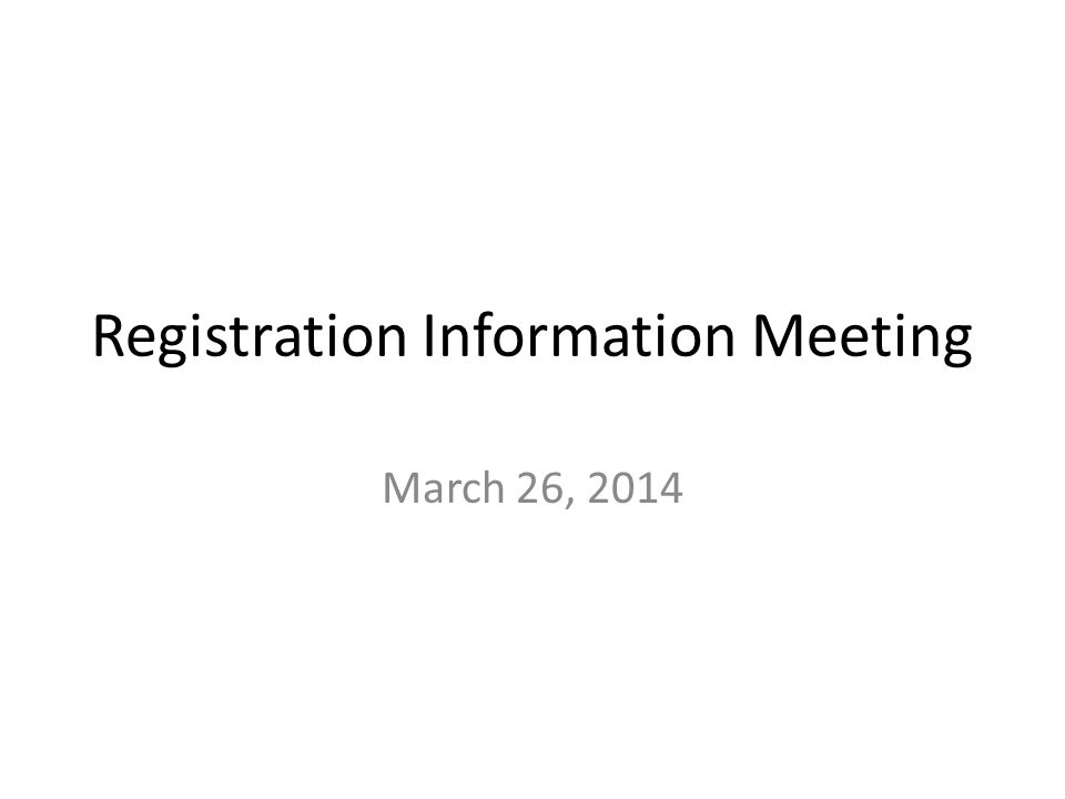 Registration Information Meeting March 26, 2014