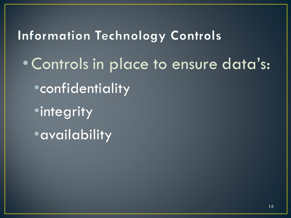 Controls in place to ensure data's: confidentiality integrity availability 15