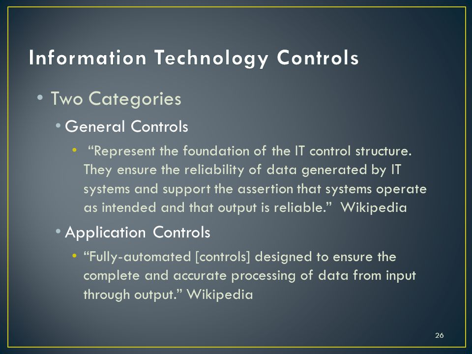Two Categories General Controls Represent the foundation of the IT control structure.