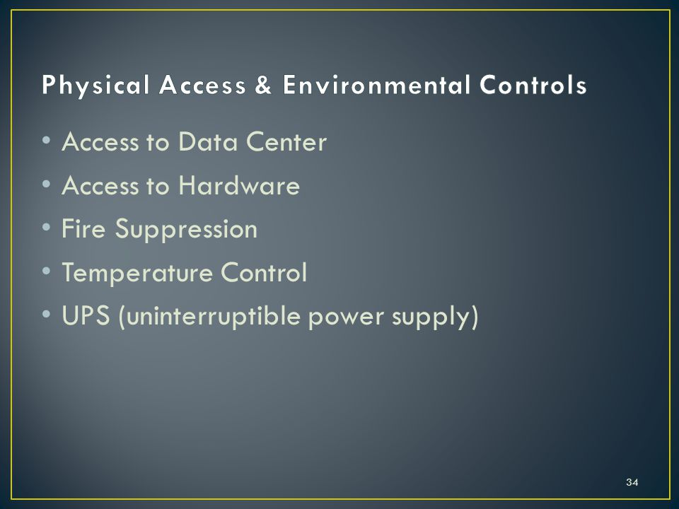 Access to Data Center Access to Hardware Fire Suppression Temperature Control UPS (uninterruptible power supply) 34