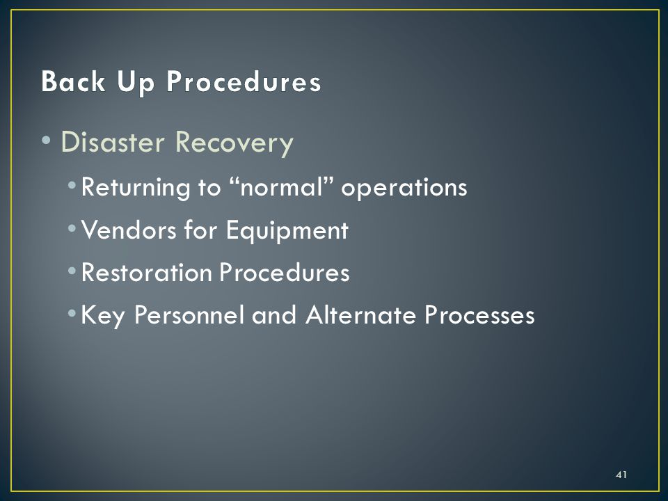 Disaster Recovery Returning to normal operations Vendors for Equipment Restoration Procedures Key Personnel and Alternate Processes 41