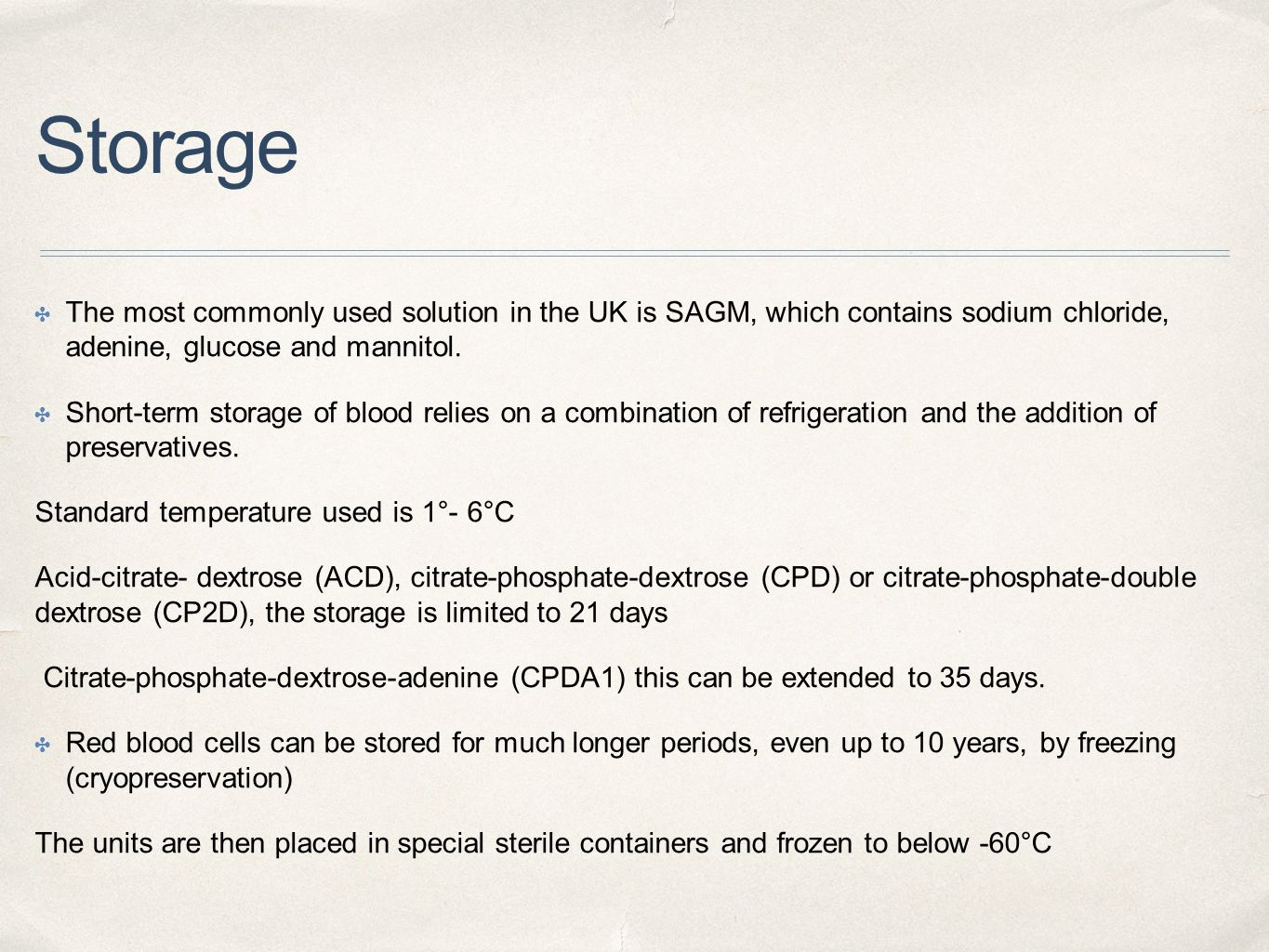 Storage ✤ The most commonly used solution in the UK is SAGM, which contains sodium chloride, adenine, glucose and mannitol. ✤ Short-term storage of bl