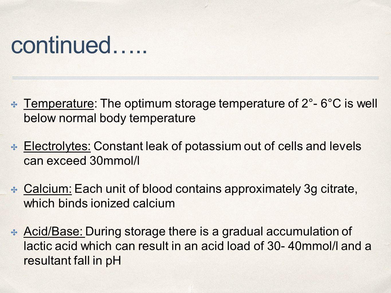continued….. ✤ Temperature: The optimum storage temperature of 2°- 6°C is well below normal body temperature ✤ Electrolytes: Constant leak of potassiu