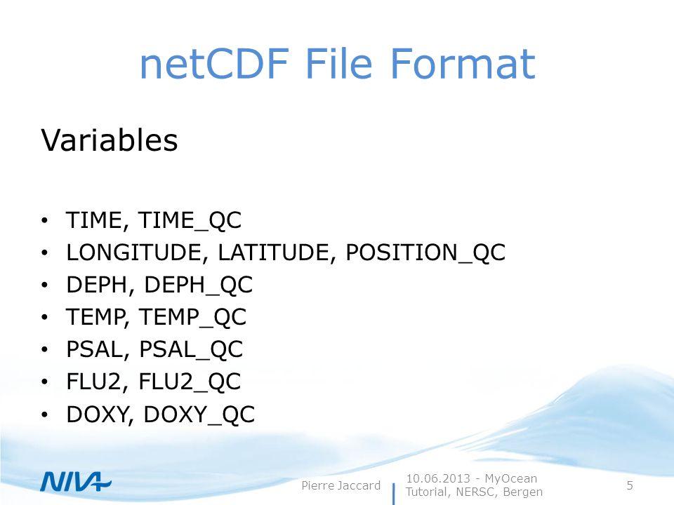 netCDF File Format Variables TIME, TIME_QC LONGITUDE, LATITUDE, POSITION_QC DEPH, DEPH_QC TEMP, TEMP_QC PSAL, PSAL_QC FLU2, FLU2_QC DOXY, DOXY_QC 10.06.2013 - MyOcean Tutorial, NERSC, Bergen Pierre Jaccard5