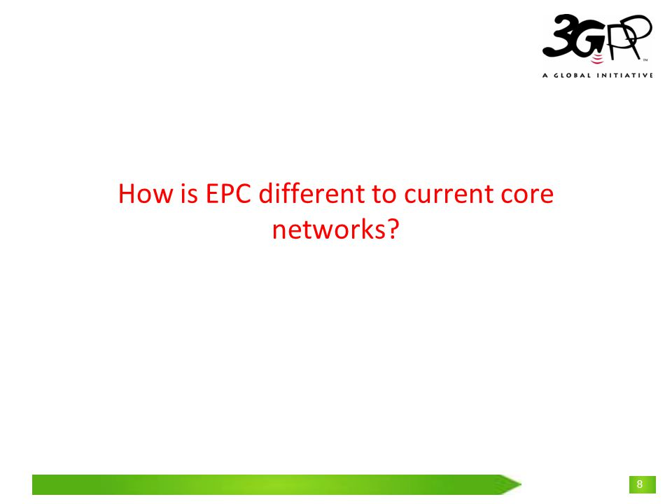 © 3GPP 2009 Mobile World Congress, Barcelona, 19 th February 2009 8 How is EPC different to current core networks?