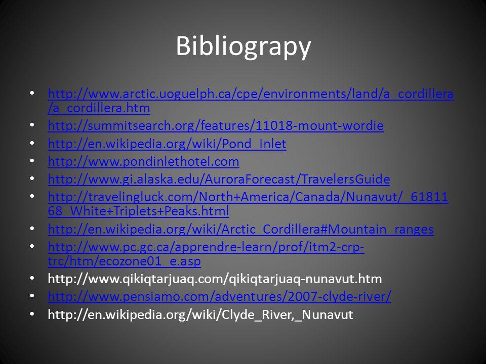 Bibliograpy http://www.arctic.uoguelph.ca/cpe/environments/land/a_cordillera /a_cordillera.htm http://www.arctic.uoguelph.ca/cpe/environments/land/a_cordillera /a_cordillera.htm http://summitsearch.org/features/11018-mount-wordie http://en.wikipedia.org/wiki/Pond_Inlet http://www.pondinlethotel.com http://www.gi.alaska.edu/AuroraForecast/TravelersGuide http://travelingluck.com/North+America/Canada/Nunavut/_61811 68_White+Triplets+Peaks.html http://travelingluck.com/North+America/Canada/Nunavut/_61811 68_White+Triplets+Peaks.html http://en.wikipedia.org/wiki/Arctic_Cordillera#Mountain_ranges http://www.pc.gc.ca/apprendre-learn/prof/itm2-crp- trc/htm/ecozone01_e.asp http://www.pc.gc.ca/apprendre-learn/prof/itm2-crp- trc/htm/ecozone01_e.asp http://www.qikiqtarjuaq.com/qikiqtarjuaq-nunavut.htm http://www.pensiamo.com/adventures/2007-clyde-river/ http://en.wikipedia.org/wiki/Clyde_River,_Nunavut