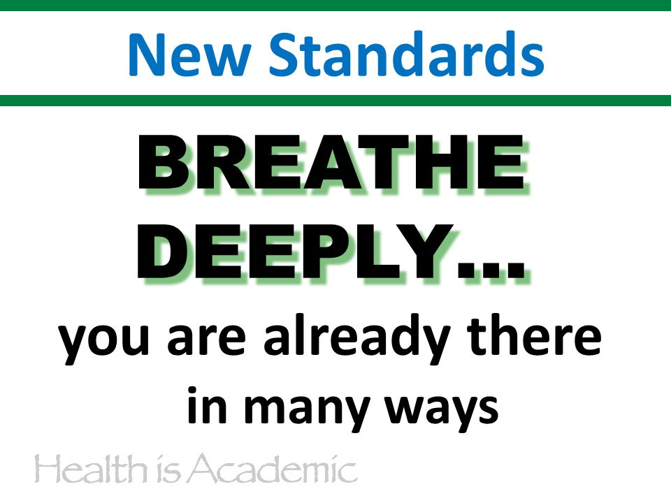 New Standards BREATHEDEEPLY… you are already there in many ways