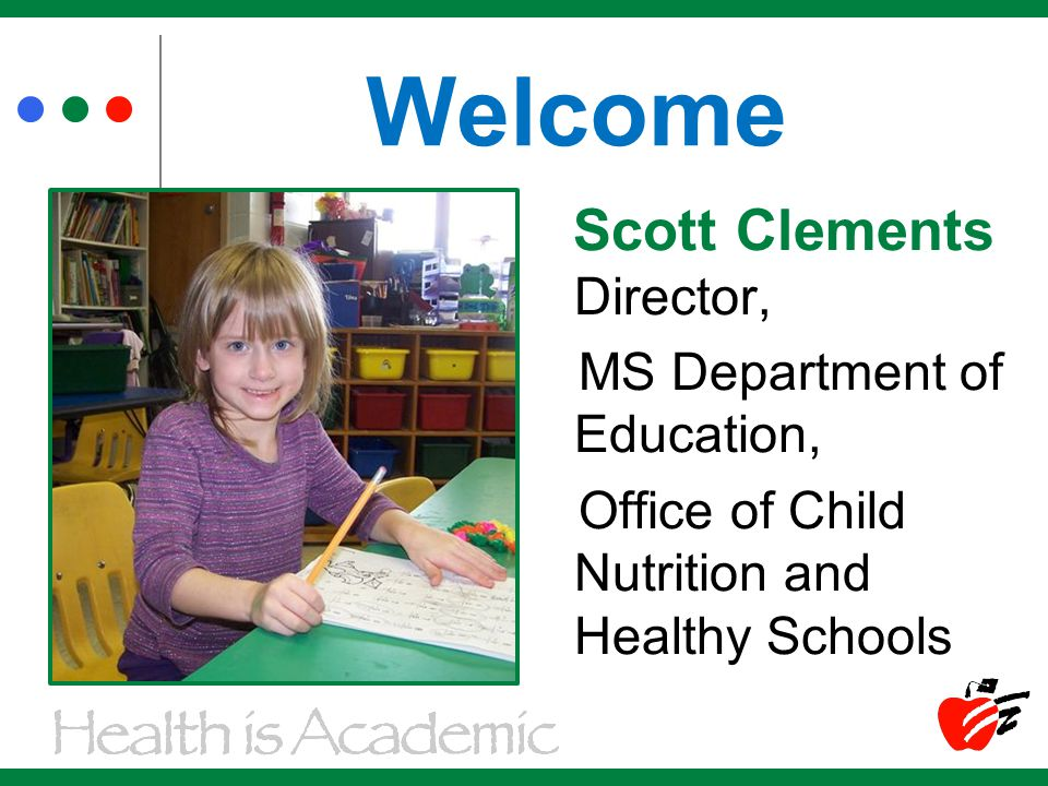 Scott Clements Director, MS Department of Education, Office of Child Nutrition and Healthy Schools Welcome