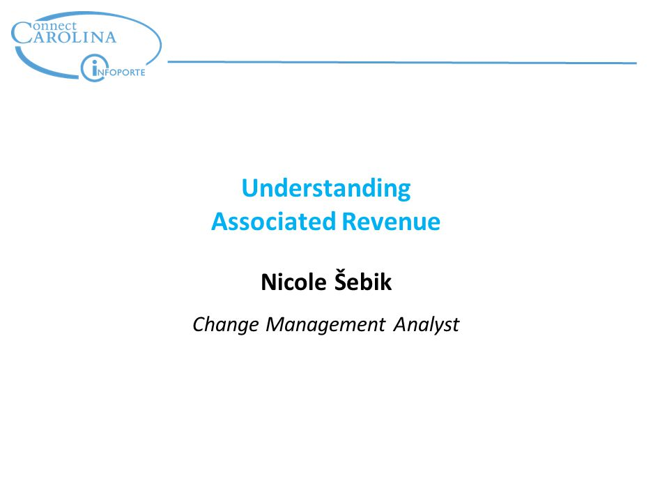 Understanding Associated Revenue Nicole Šebik Change Management Analyst