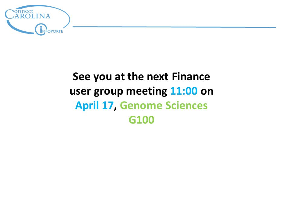 See you at the next Finance user group meeting 11:00 on April 17, Genome Sciences G100