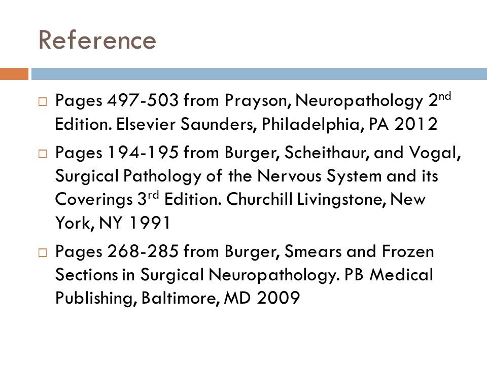Reference  Pages 497-503 from Prayson, Neuropathology 2 nd Edition.