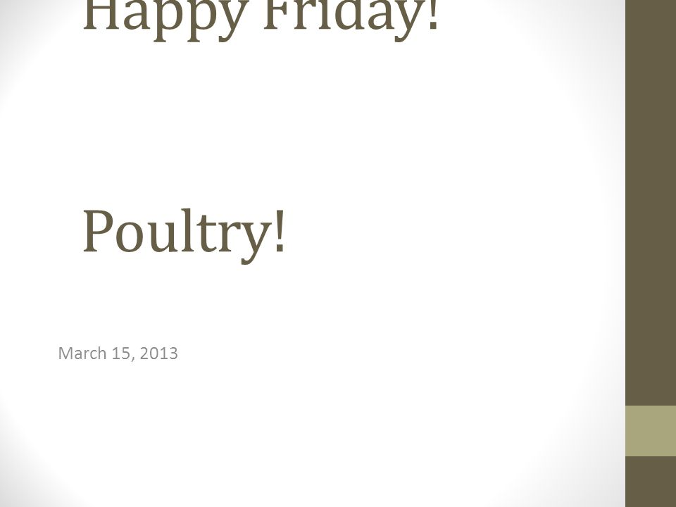 Happy Friday! Poultry! March 15, 2013