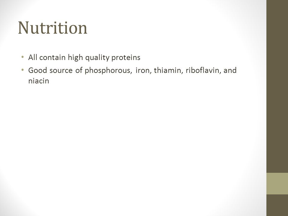 Nutrition All contain high quality proteins Good source of phosphorous, iron, thiamin, riboflavin, and niacin