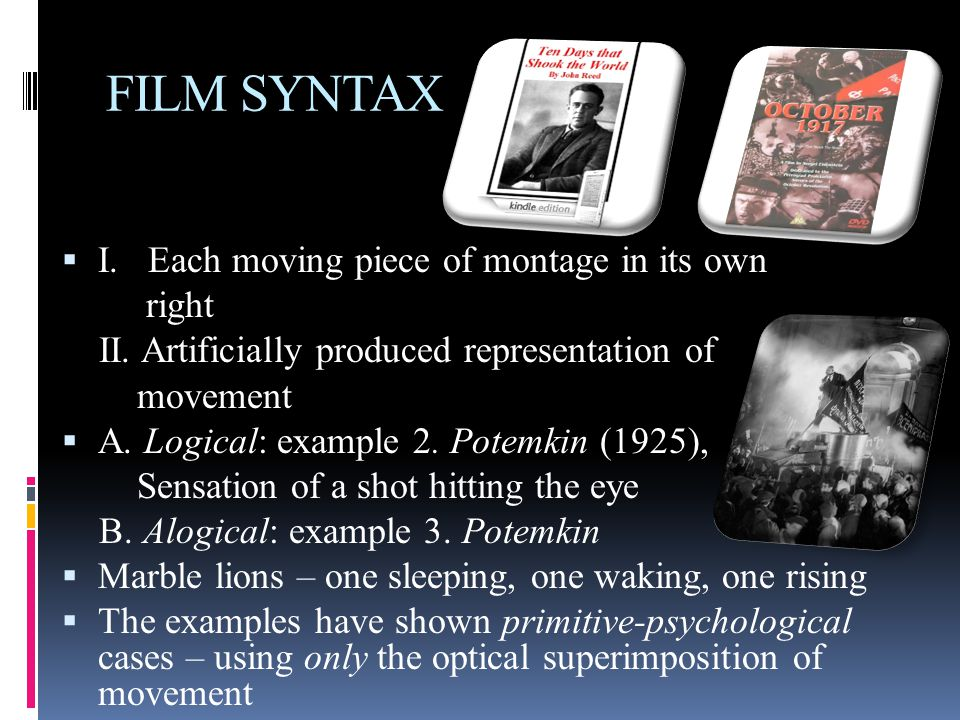 FILM SYNTAX  I. Each moving piece of montage in its own right II.