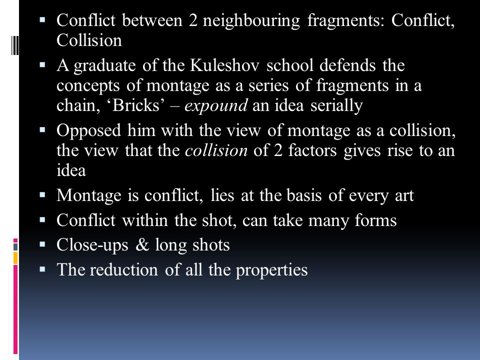 Conflict between 2 neighbouring fragments: Conflict, Collision  A graduate of the Kuleshov school defends the concepts of montage as a series of fr