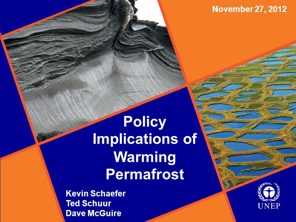 Policy Implications of Warming Permafrost November 27, 2012 Kevin Schaefer Ted Schuur Dave McGuire Policy Implications of Warming Permafrost