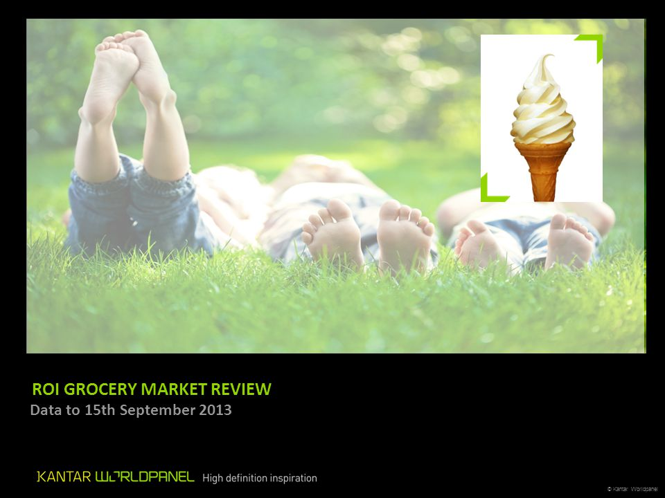 © Kantar Worldpanel ROI GROCERY MARKET REVIEW Data to 15th September 2013