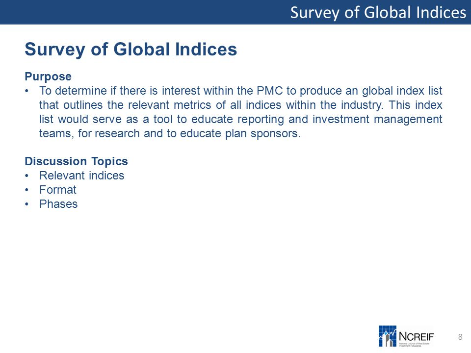 Survey of Global Indices 8 Purpose To determine if there is interest within the PMC to produce an global index list that outlines the relevant metrics