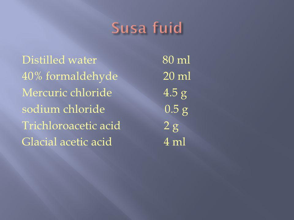 Distilled water 80 ml 40% formaldehyde 20 ml Mercuric chloride 4.5 g sodium chloride 0.5 g Trichloroacetic acid 2 g Glacial acetic acid 4 ml