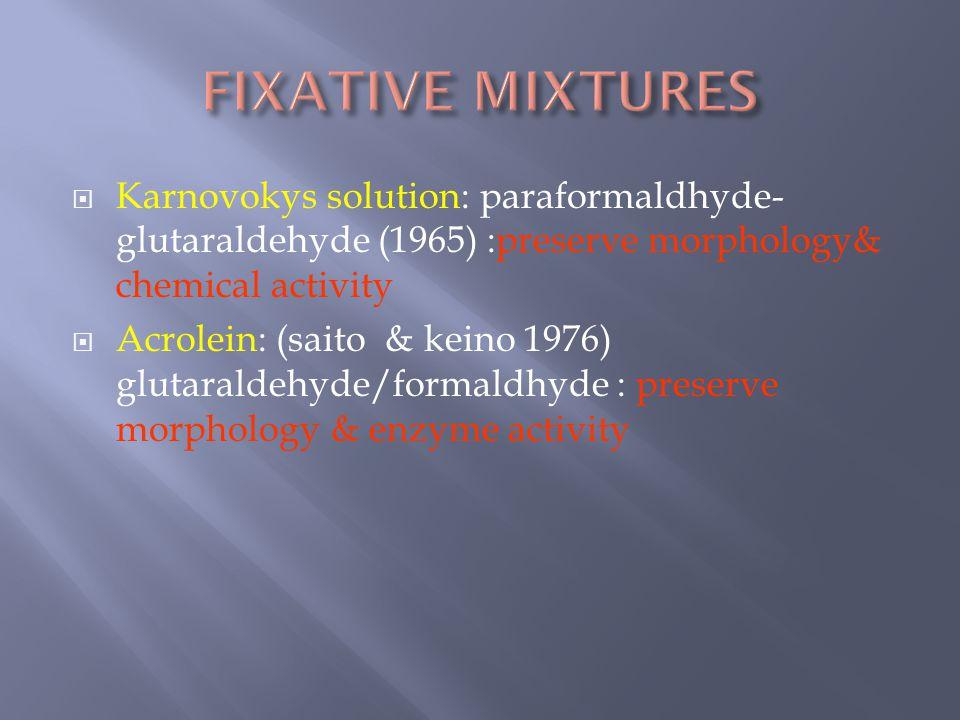  Karnovokys solution: paraformaldhyde- glutaraldehyde (1965) :preserve morphology& chemical activity  Acrolein: (saito & keino 1976) glutaraldehyde/