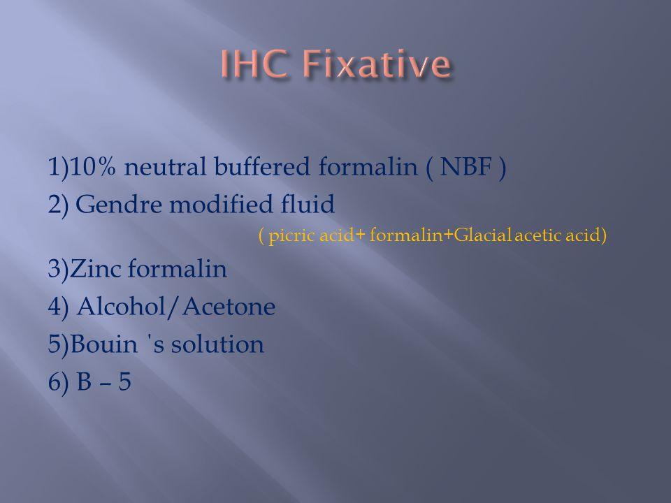 1)10% neutral buffered formalin ( NBF ) 2) Gendre modified fluid ( picric acid+ formalin+Glacial acetic acid) 3)Zinc formalin 4) Alcohol/Acetone 5)Bou