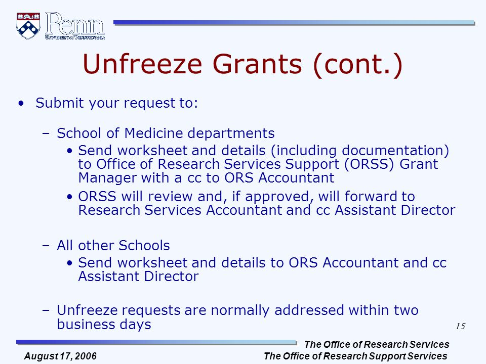 The Office of Research Services The Office of Research Support Services 15 August 17, 2006 Unfreeze Grants (cont.) Submit your request to: –School of