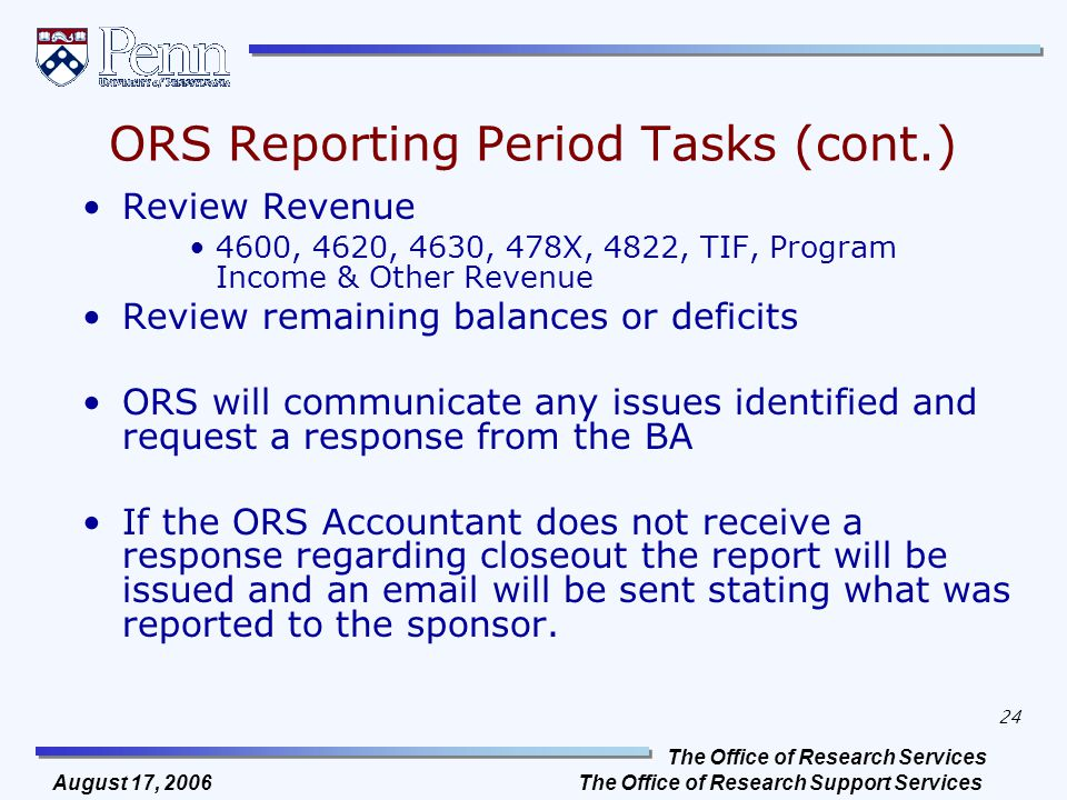 The Office of Research Services The Office of Research Support Services 24 August 17, 2006 ORS Reporting Period Tasks (cont.) Review Revenue 4600, 462