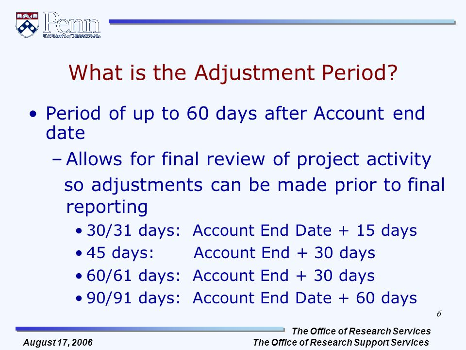 The Office of Research Services The Office of Research Support Services 6 August 17, 2006 What is the Adjustment Period.