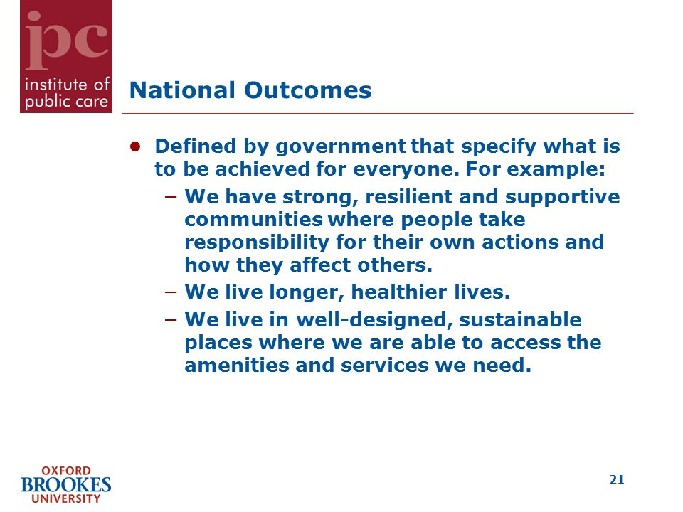 National Outcomes Defined by government that specify what is to be achieved for everyone.