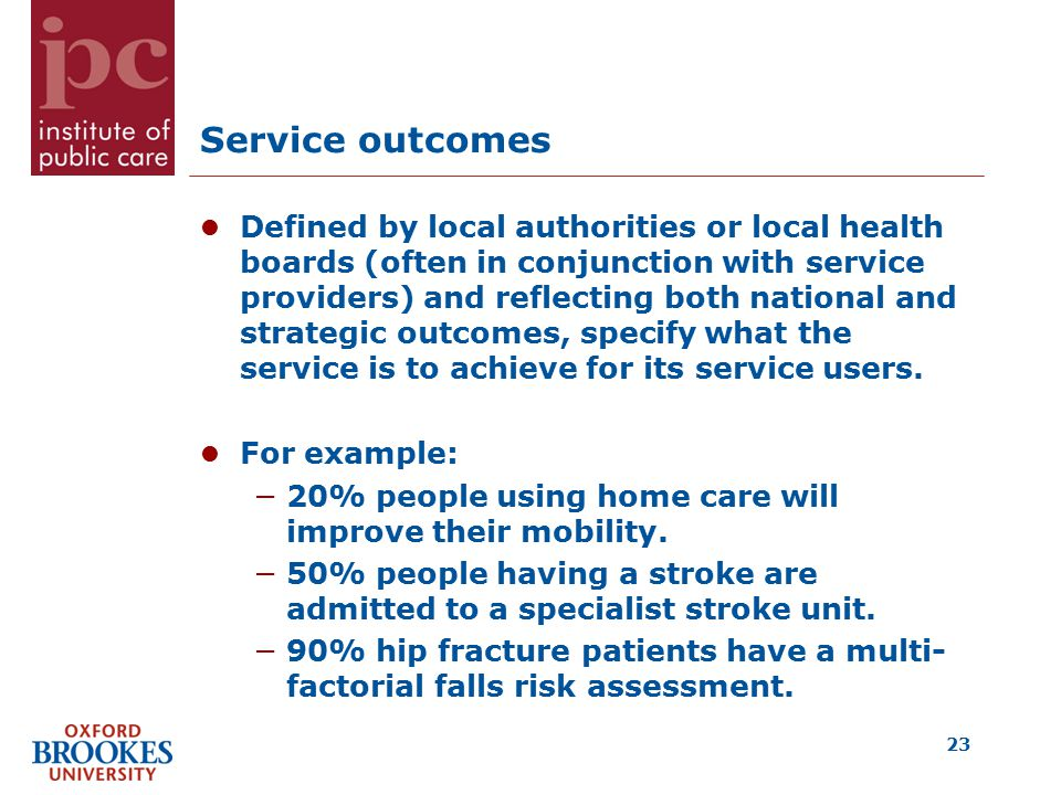 Service outcomes Defined by local authorities or local health boards (often in conjunction with service providers) and reflecting both national and strategic outcomes, specify what the service is to achieve for its service users.