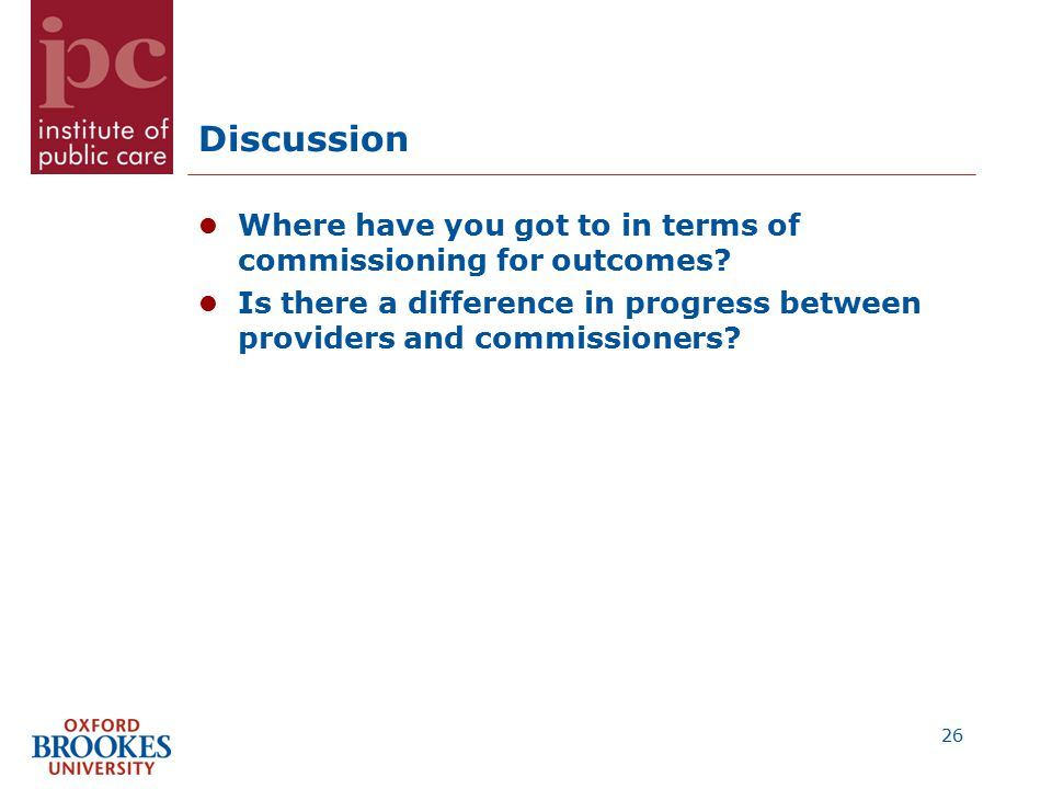Discussion Where have you got to in terms of commissioning for outcomes.
