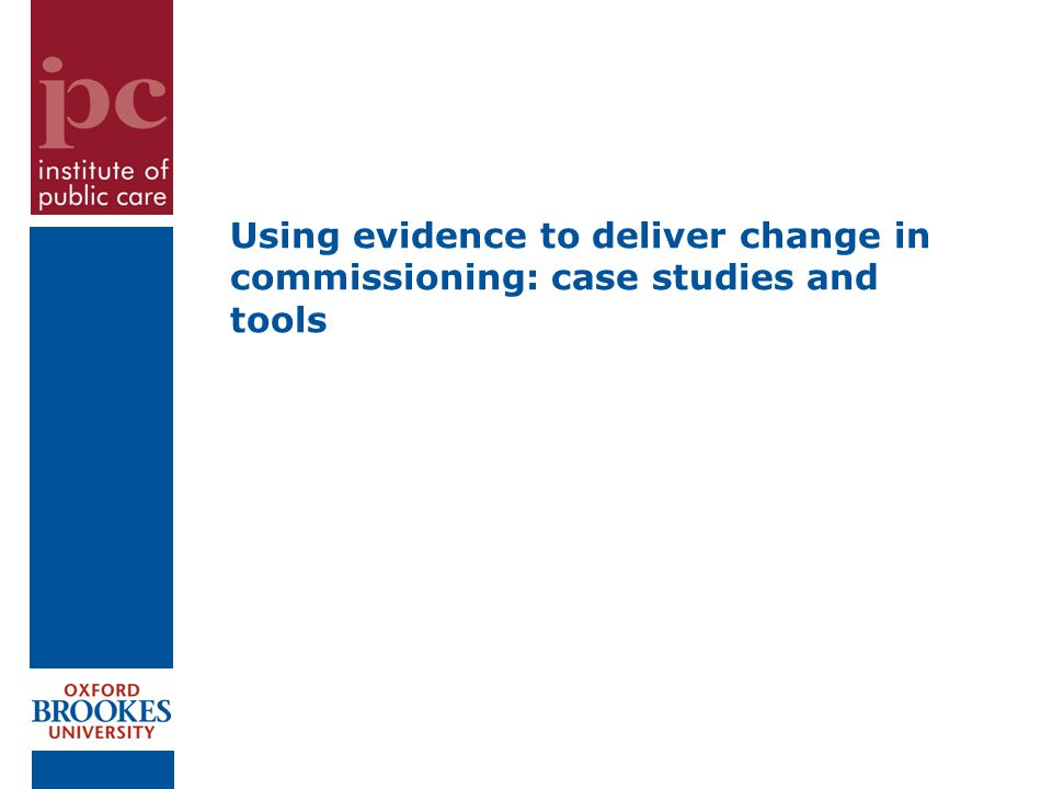 Using evidence to deliver change in commissioning: case studies and tools