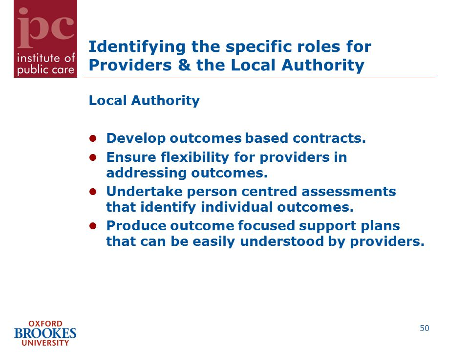 Identifying the specific roles for Providers & the Local Authority Local Authority Develop outcomes based contracts.