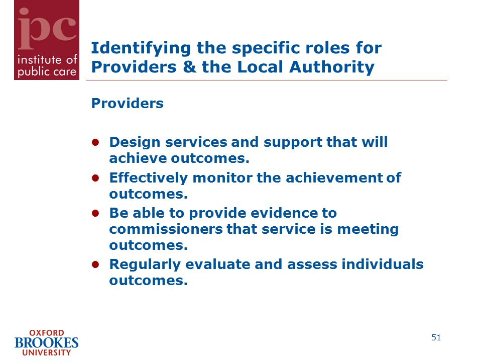 Identifying the specific roles for Providers & the Local Authority Providers Design services and support that will achieve outcomes.