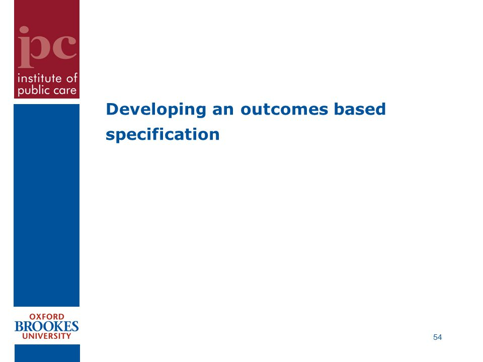 Developing an outcomes based specification 54