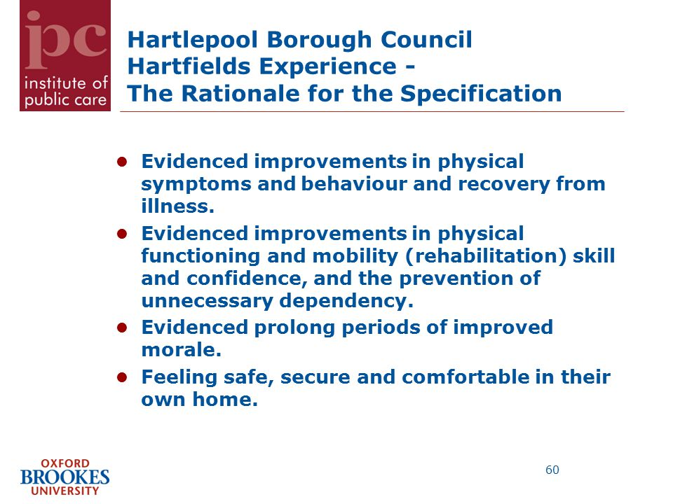 Hartlepool Borough Council Hartfields Experience - The Rationale for the Specification Evidenced improvements in physical symptoms and behaviour and recovery from illness.