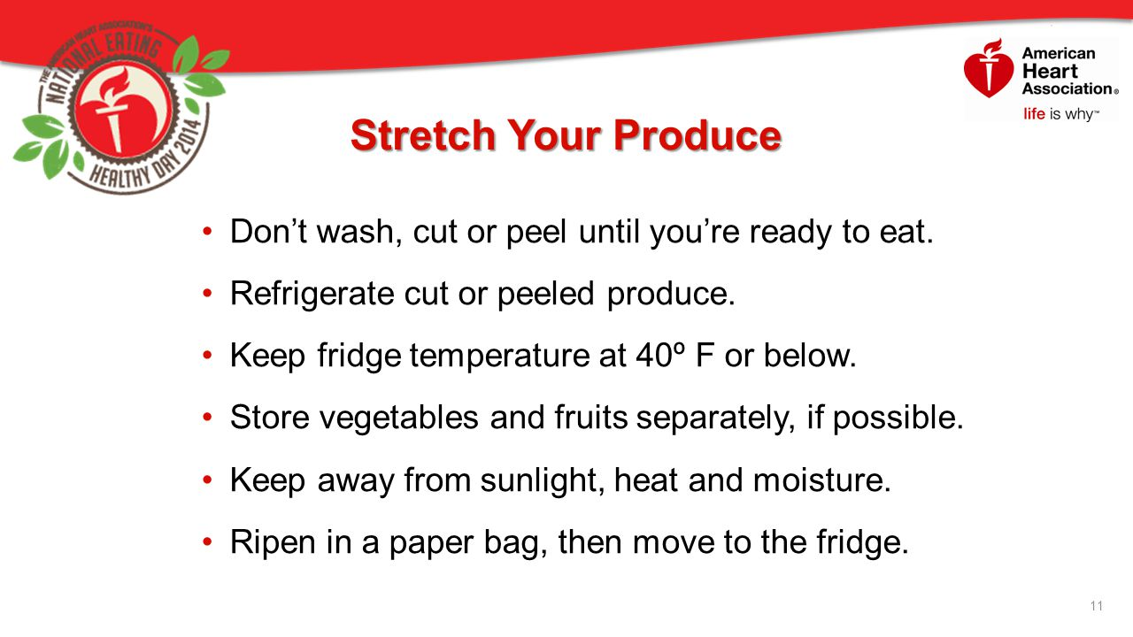 Stretch Your Produce Don't wash, cut or peel until you're ready to eat.
