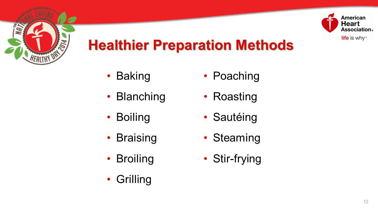 Healthier Preparation Methods 12 Baking Blanching Boiling Braising Broiling Grilling Poaching Roasting Sautéing Steaming Stir-frying